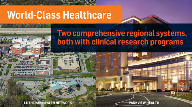 Fort Wayne has world class healthcare. Two comprehensive regional systems, both with clinical research programs, can be found in Fort Wayne. They are Lutheran Health Network and Parkview Health.