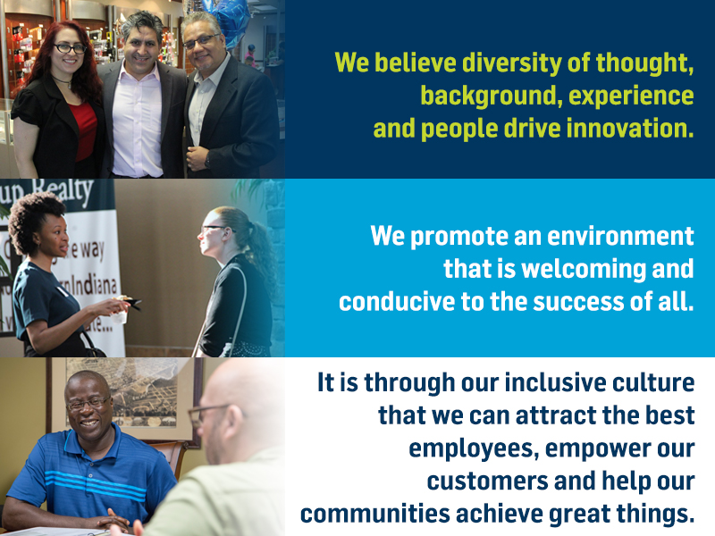 We believe diversity of thought, background, experience and people drive innovation. We promote an environment that is welcoming and conducive to the success of all. It is through our inclusive culture that we can attract the best employees, empower our customers and help our communities achieve great things.